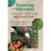 Teaming with Microbes A Gardener's Guide to the Soil Food Web